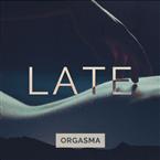 Late (Orgasma FM)